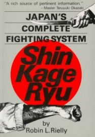 SHIN KAGE RYU: JAPANS COMPLETE FIGHTING SYSTEM