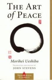 THE ART OF PEACE. MORIHEI UESHIBA. TRANSLATED/EDITED by JOHN STEVENS