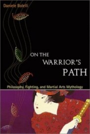 ON THE WARRIOR'S PATH.PHILOSOPHY,FIGHTING, AND MARTIAL ARTS MYTHOLOGY