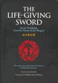 THE LIFE-GIVING SWORD:SECRET TEACHINGS FROM THE HOUSE OF THE SHOGUN