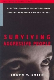 SURVIVING AGGRESSIVE PEOPLE:PRACTICAL VIOLENCE PREVENTION SKILLS IN THE WORKPLACE