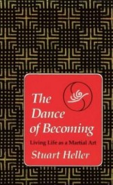 DANCE OF BECOMING.  Living Life as a Martial Art