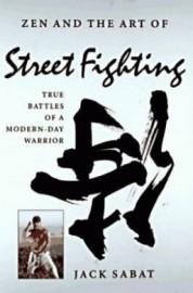 ZEN AND THE ART OF STREET FIGHTING.TRUE BATTLES MODERN-DAY WARRIOR