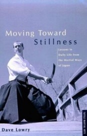 MOVING TOWARD STILLNESS:LESSONS IN DAILY LIFE FROM MARTIAL WAYS OF JAPAN