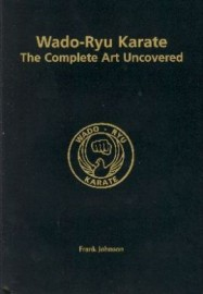 WADO-RYU KARATE THE COMPLETE ART UNCOVERED (Softback Edition) + FIGHTING TECHNIQUES UNCOVERED + WADO-RYU KARATE UNCOVERED