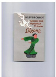 BELIEVE IT OR NOT.ANCIENT AND MYSTERIOUS CHINESE QIGONG