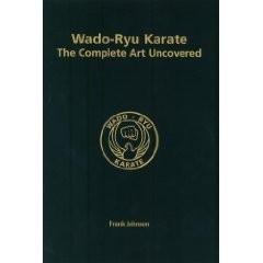 Wado-Ryu Karate, The Complete Art Uncovered + Wado-Ryu Karate Uncovered