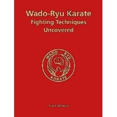 WADO-RYU KARATE FIGHTING TECHNIQUES UNCOVERED ( SOFTBACK )