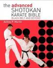 THE ADVANCED SHOTOKAN KARATE BIBLE - BLACK BELT AND BEYOND
